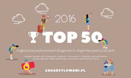 TOP 50 Najbardziej wpływowych blogerów i vlogerów podróżniczych w 2016 roku