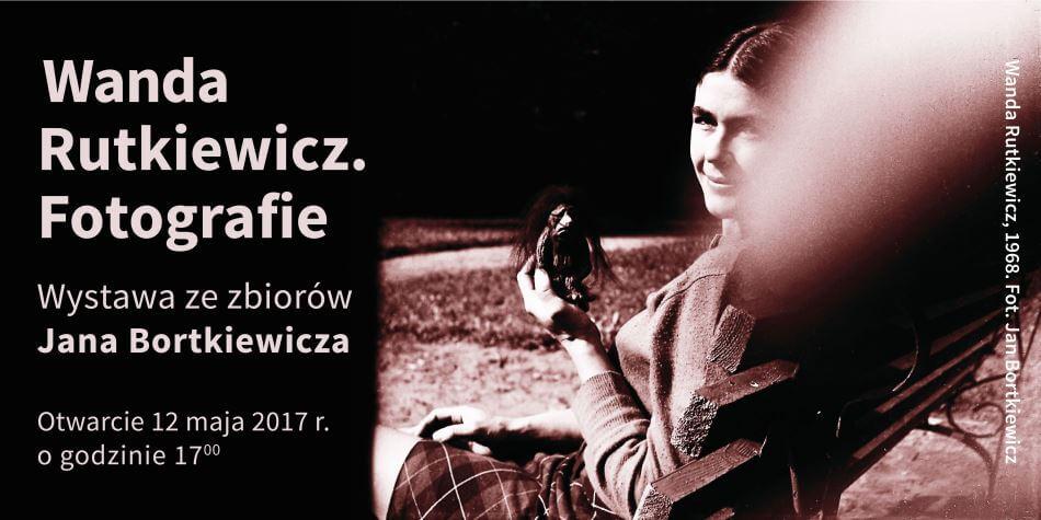 Wanda Rutkiewicz. Fotografie - wystawa ze zbiorów Jana Bortkiewicza